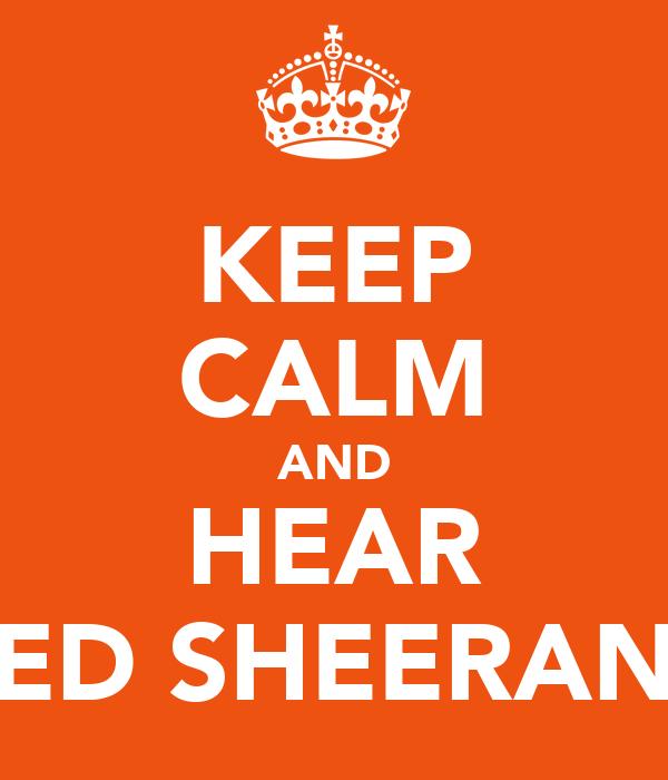 KEEP CALM AND HEAR ED SHEERAN