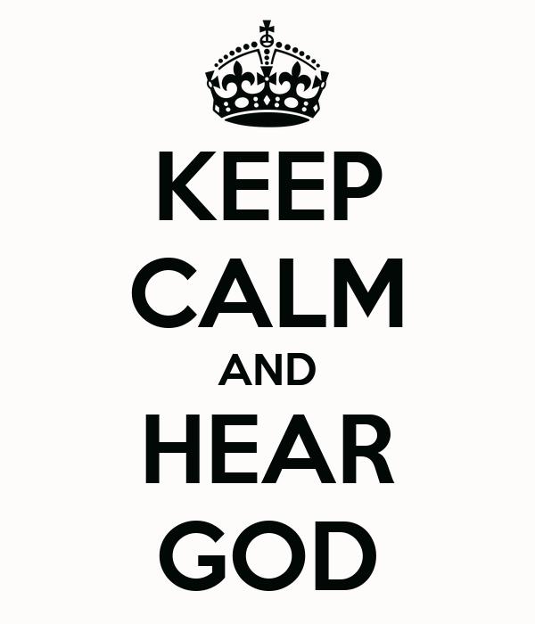 KEEP CALM AND HEAR GOD