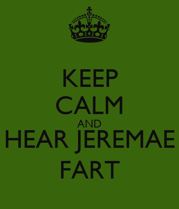 KEEP CALM AND HEAR JEREMAE FART