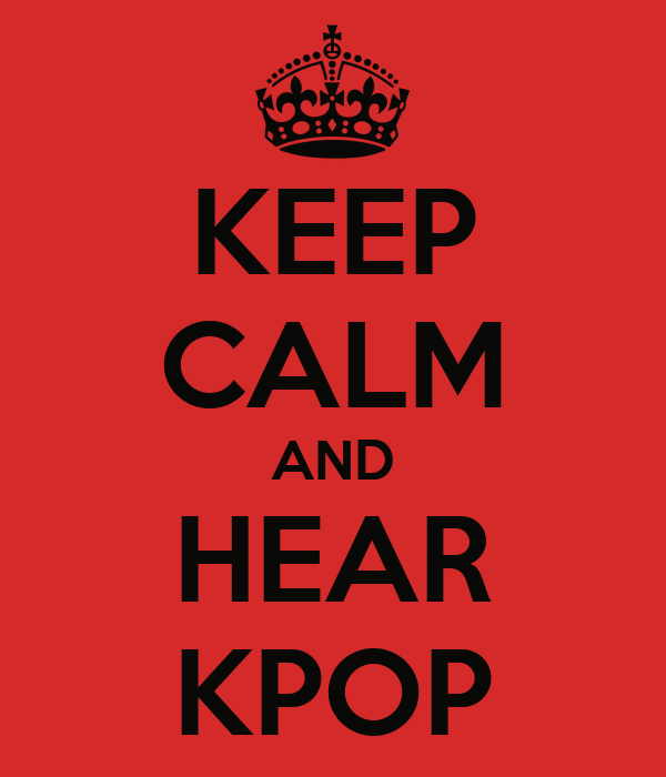 KEEP CALM AND HEAR KPOP