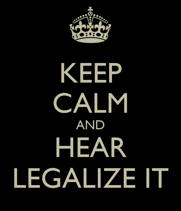 KEEP CALM AND HEAR LEGALIZE IT