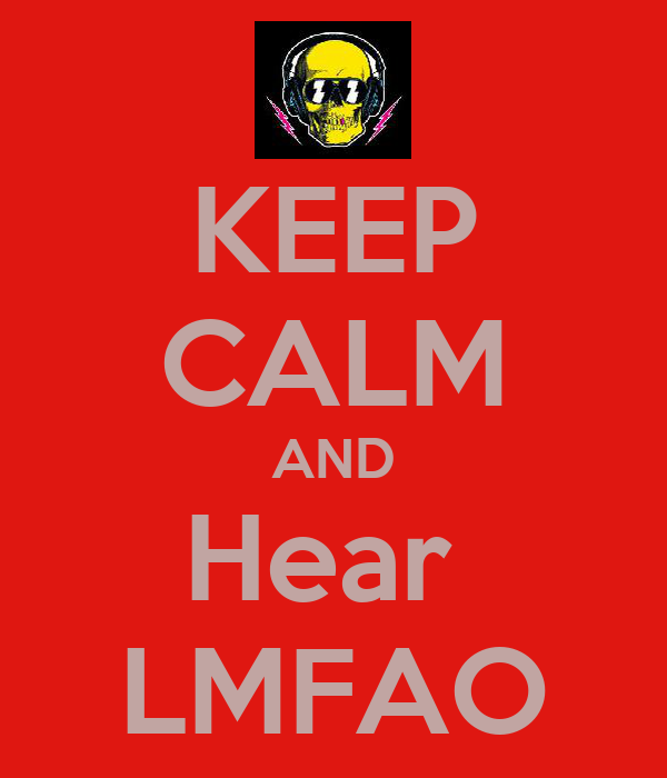 KEEP CALM AND Hear  LMFAO
