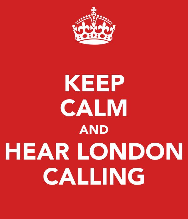 KEEP CALM AND HEAR LONDON CALLING
