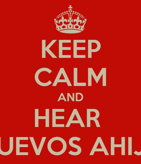 KEEP CALM AND HEAR  LOS NUEVOS AHIJADOS