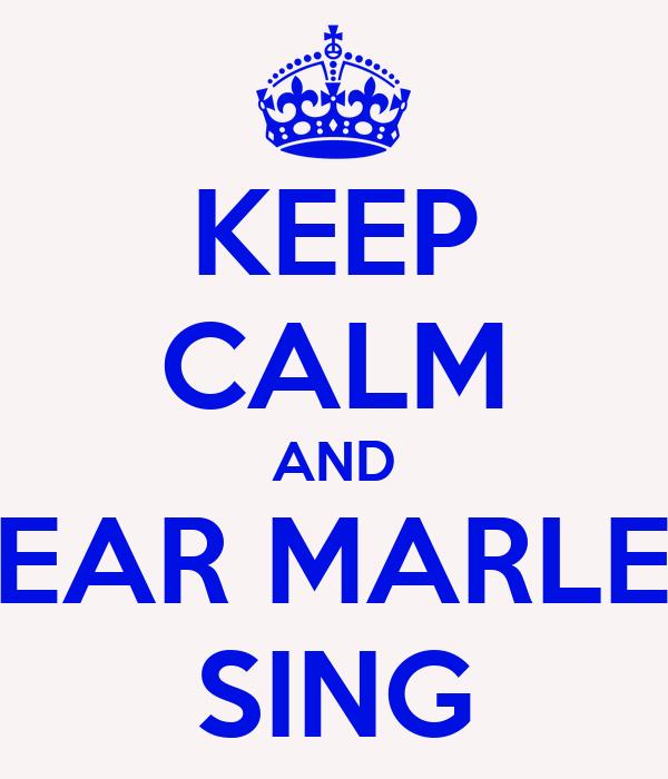 KEEP CALM AND HEAR MARLEY SING