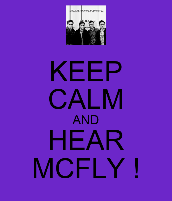 KEEP CALM AND HEAR MCFLY !