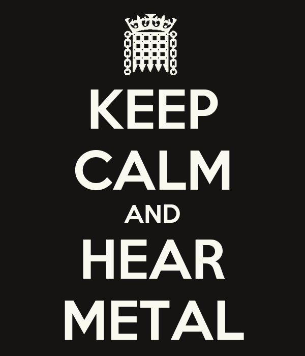 KEEP CALM AND HEAR METAL
