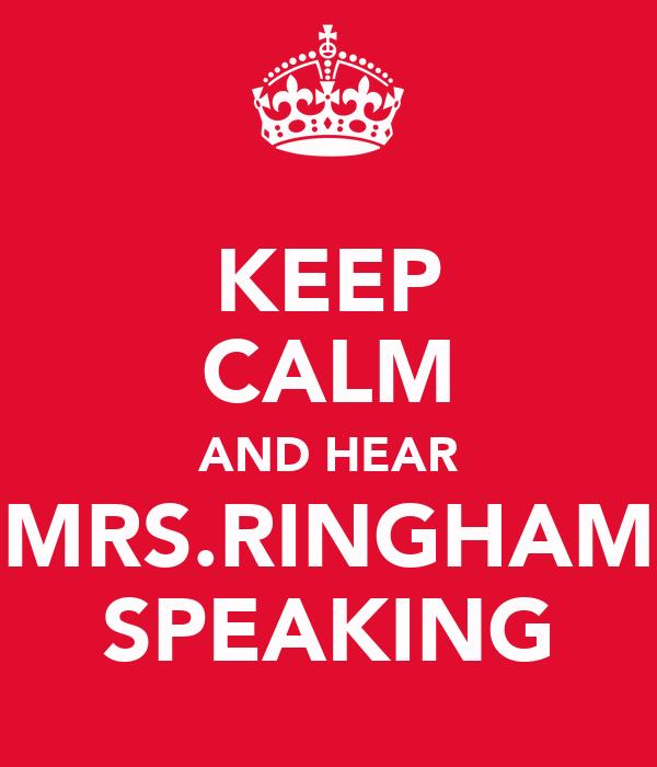 KEEP CALM AND HEAR MRS.RINGHAM SPEAKING
