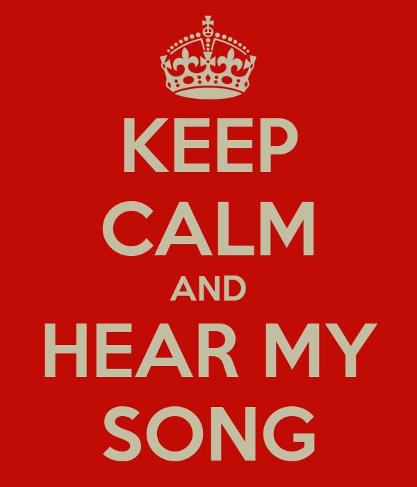 KEEP CALM AND HEAR MY SONG