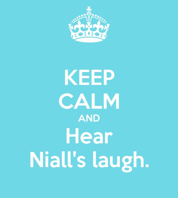 KEEP CALM AND Hear Niall's laugh.