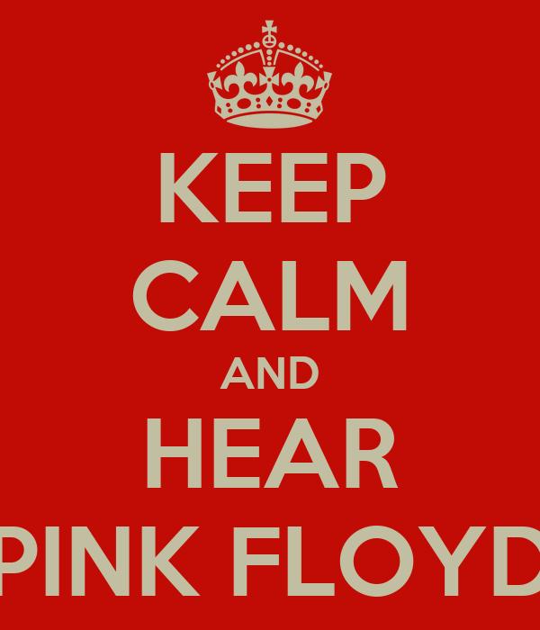 KEEP CALM AND HEAR PINK FLOYD