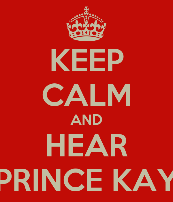 KEEP CALM AND HEAR PRINCE KAY