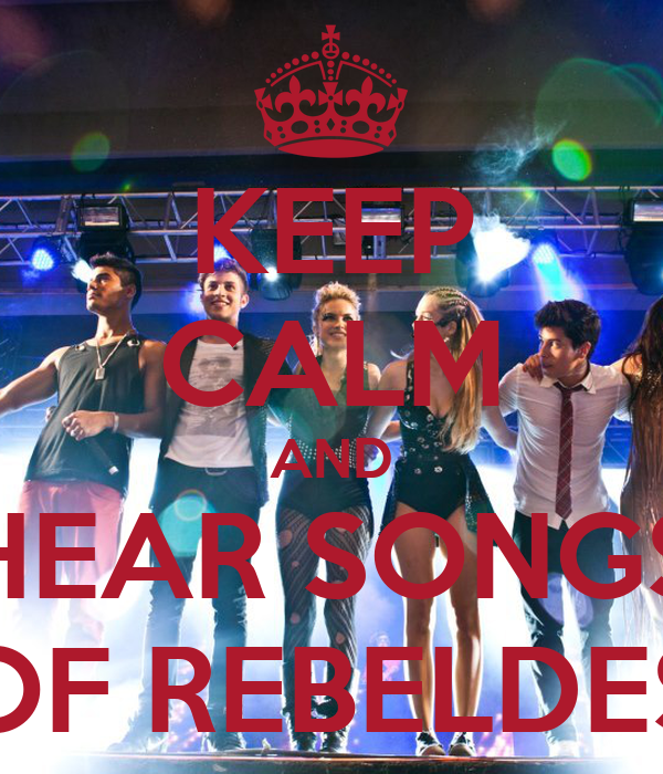KEEP CALM AND HEAR SONGS OF REBELDES