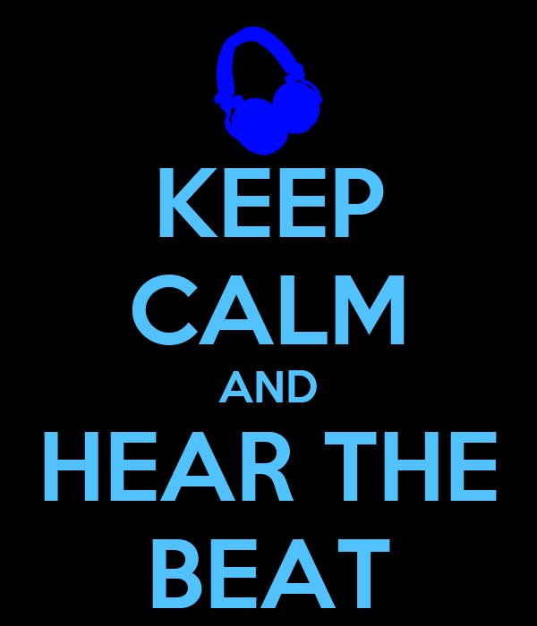 KEEP CALM AND HEAR THE BEAT