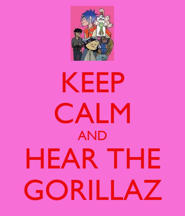 KEEP CALM AND HEAR THE GORILLAZ
