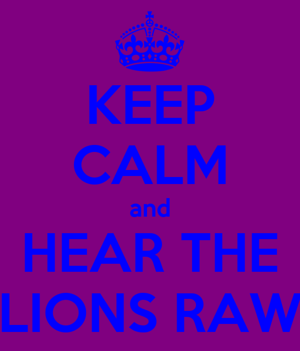 KEEP CALM and HEAR THE LIONS RAW