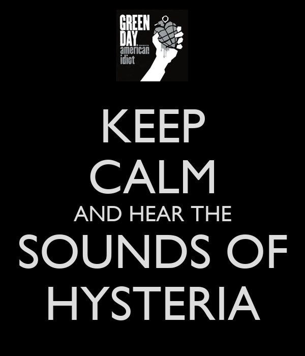 KEEP CALM AND HEAR THE SOUNDS OF HYSTERIA
