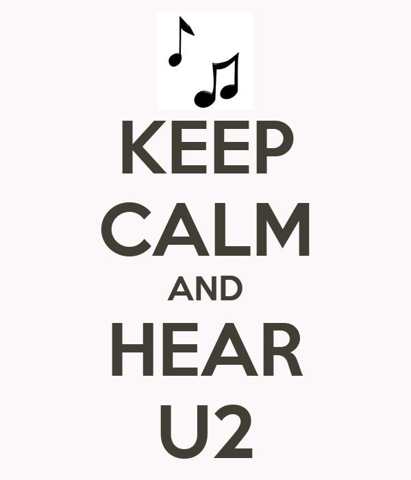 KEEP CALM AND HEAR U2