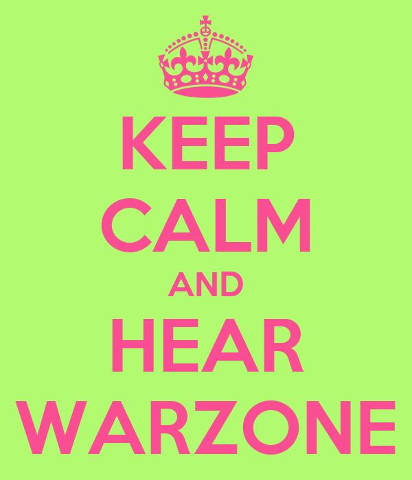 KEEP CALM AND HEAR WARZONE