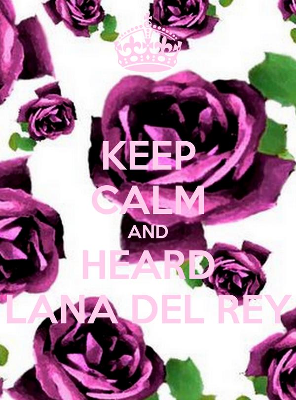 KEEP CALM AND HEARD LANA DEL REY