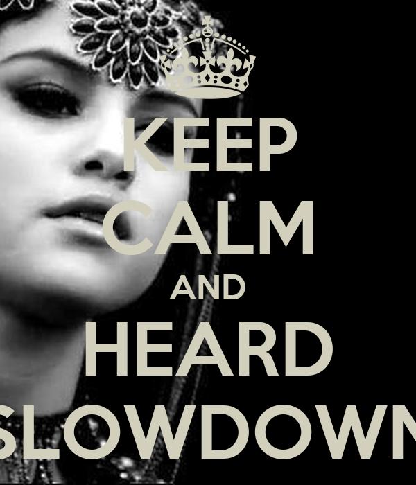 KEEP CALM AND HEARD SLOWDOWN