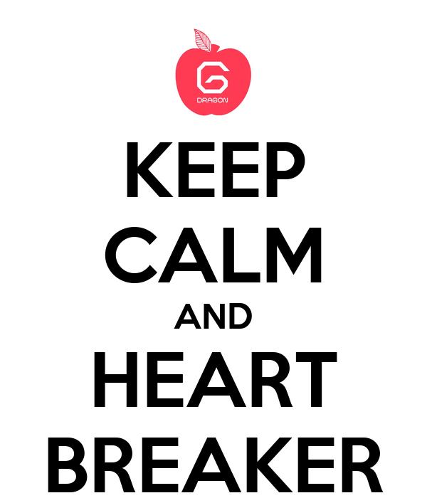 KEEP CALM AND HEART BREAKER