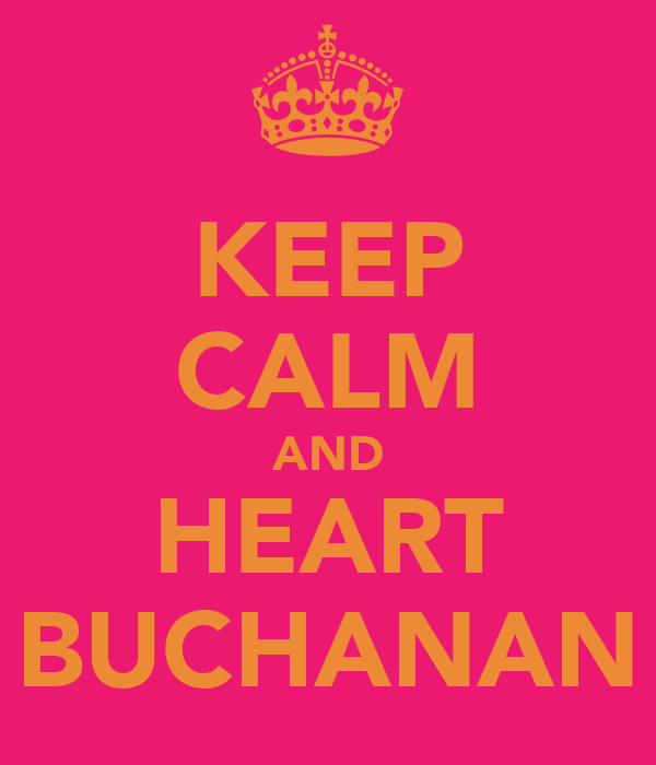 KEEP CALM AND HEART BUCHANAN