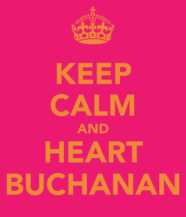 KEEP CALM AND HEART BUCHANAN