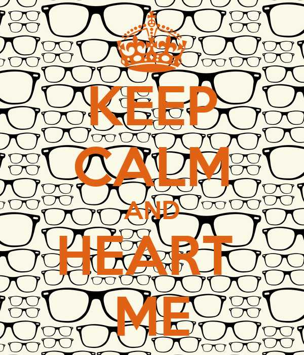 KEEP CALM AND HEART  ME