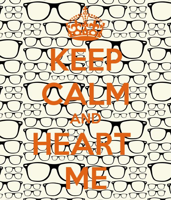KEEP CALM AND HEART  ME