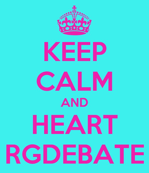 KEEP CALM AND HEART RGDEBATE