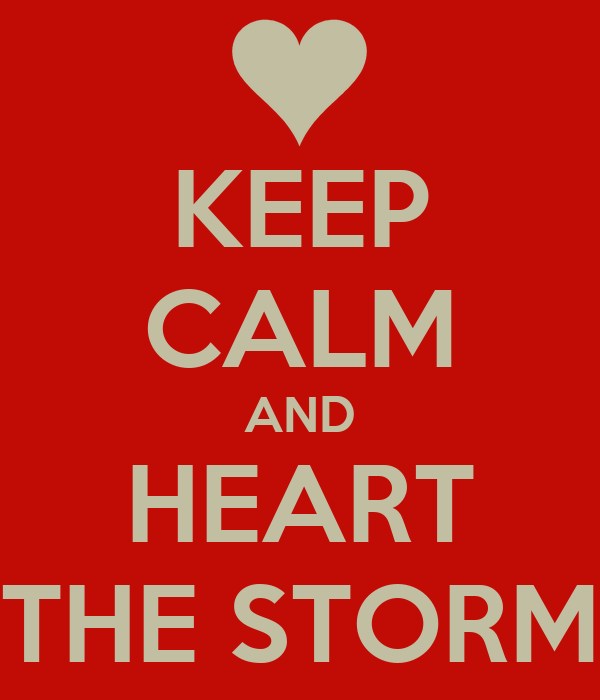 KEEP CALM AND HEART THE STORM