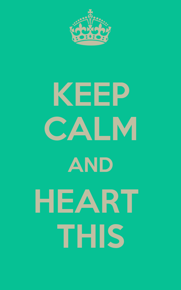 KEEP CALM AND HEART  THIS