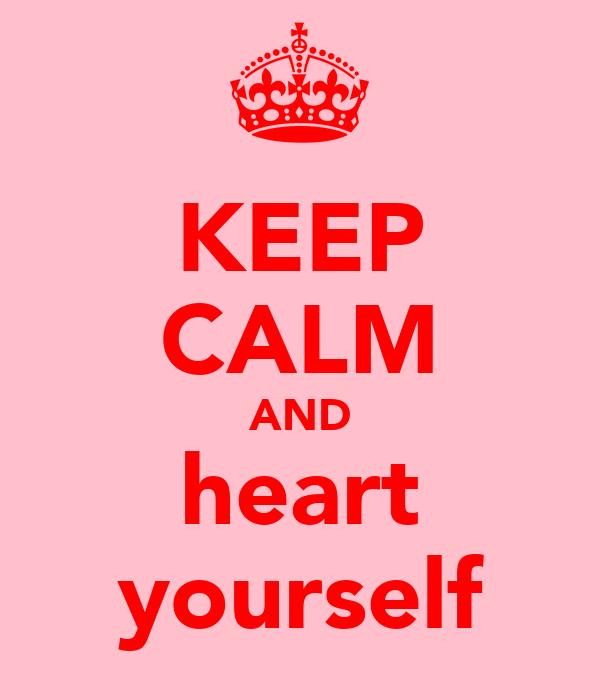 KEEP CALM AND heart yourself