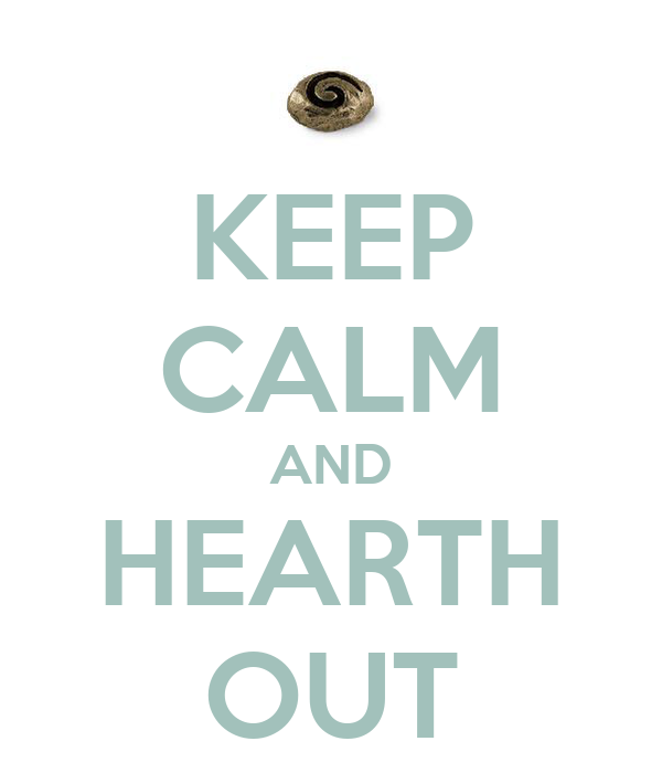 KEEP CALM AND HEARTH OUT