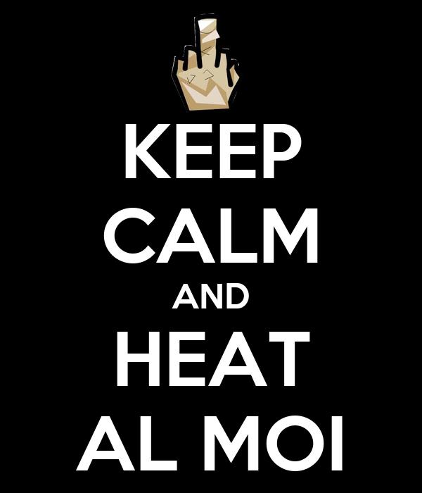 KEEP CALM AND HEAT AL MOI