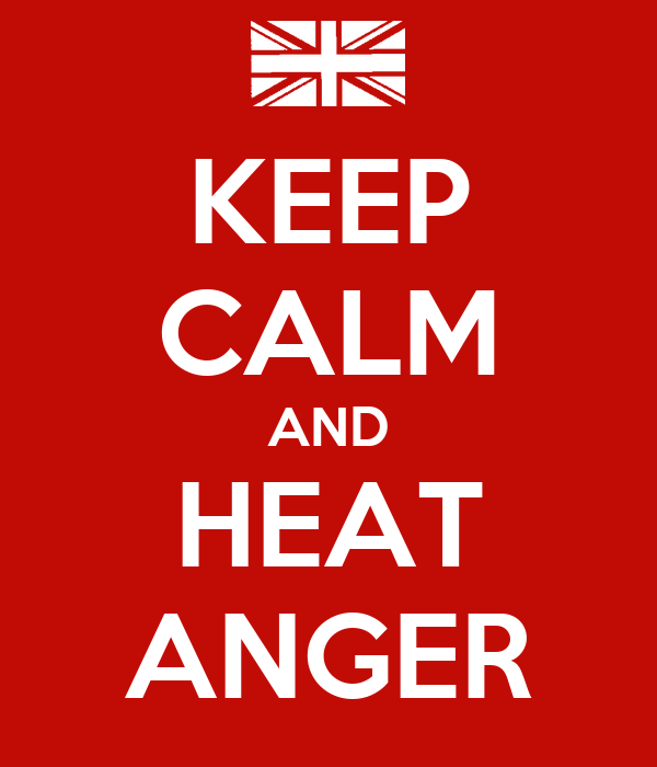 KEEP CALM AND HEAT ANGER
