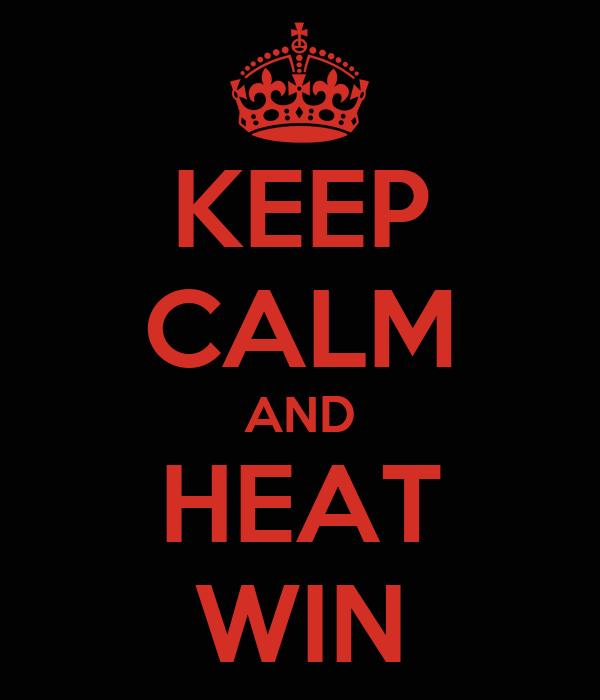 KEEP CALM AND HEAT WIN