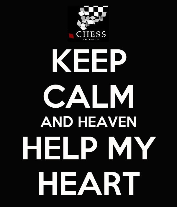 KEEP CALM AND HEAVEN HELP MY HEART