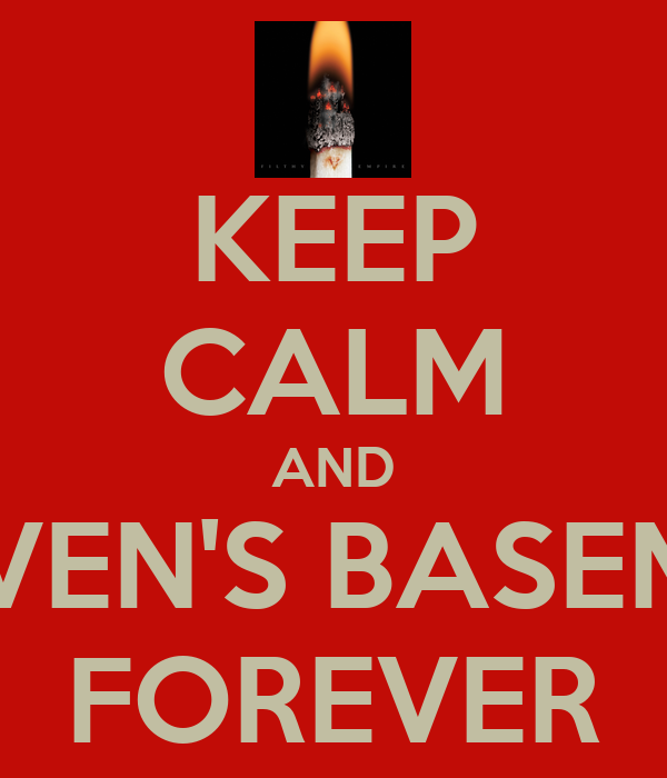KEEP CALM AND HEAVEN'S BASEMENT FOREVER