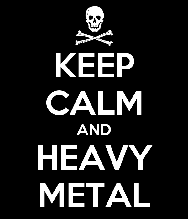 KEEP CALM AND HEAVY METAL