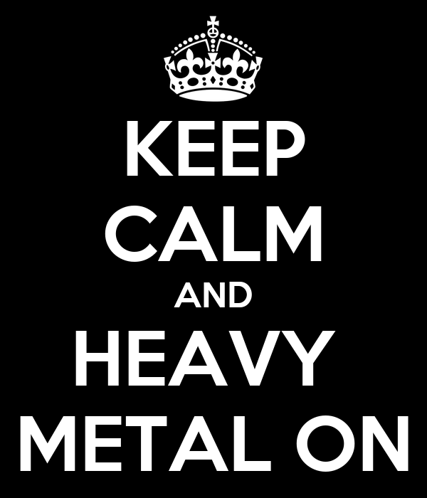 KEEP CALM AND HEAVY  METAL ON