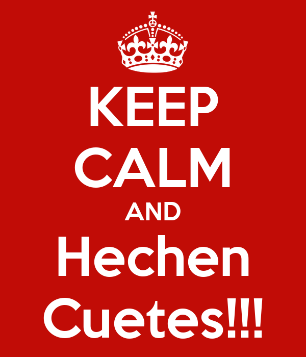KEEP CALM AND Hechen Cuetes!!!