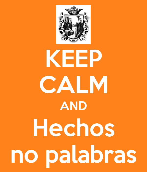 KEEP CALM AND Hechos no palabras