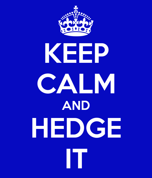 KEEP CALM AND HEDGE IT