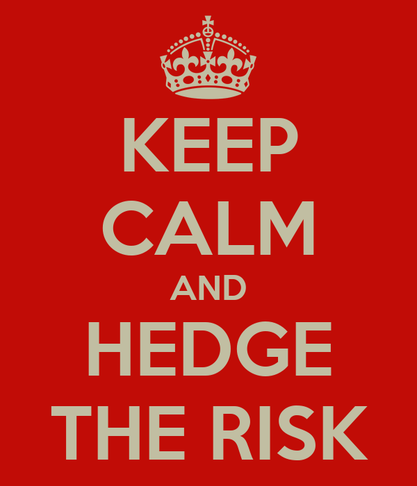 KEEP CALM AND HEDGE THE RISK