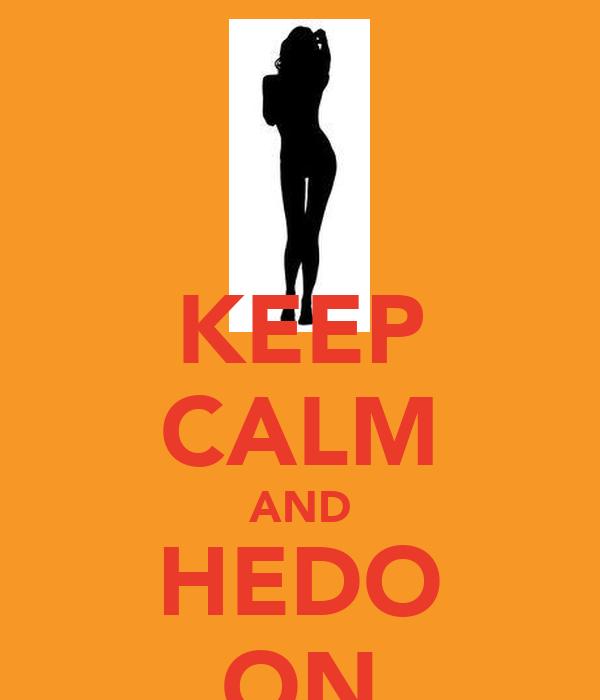 KEEP CALM AND HEDO ON