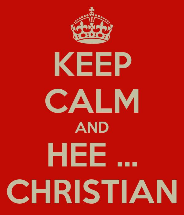 KEEP CALM AND HEE ... CHRISTIAN