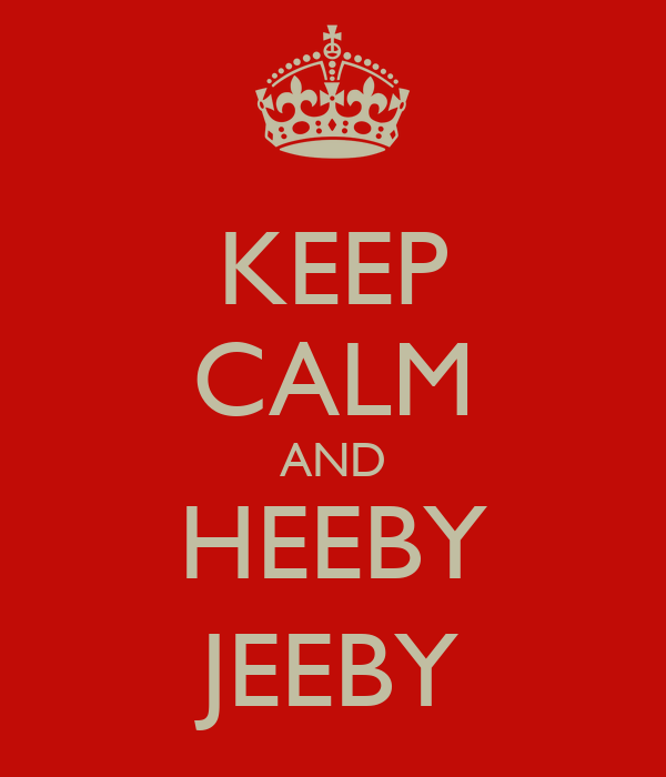 KEEP CALM AND HEEBY JEEBY