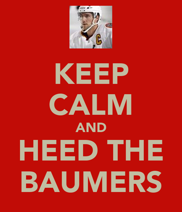 KEEP CALM AND HEED THE BAUMERS